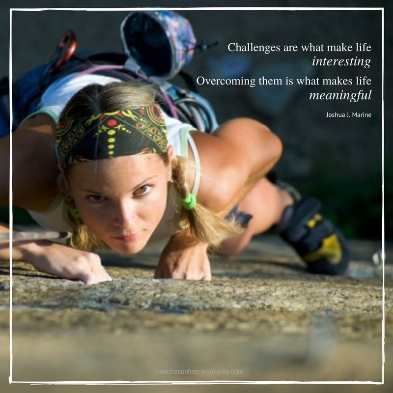 Challenges Are What Make Life Interesting Overcoming Them Is What Makes Life Meaningful Coaches On Fire Pam Sterling Min